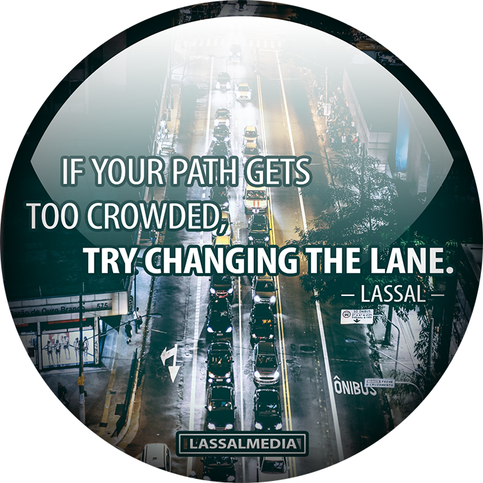 If your path gets too crowded try changing the lane (Lassal)