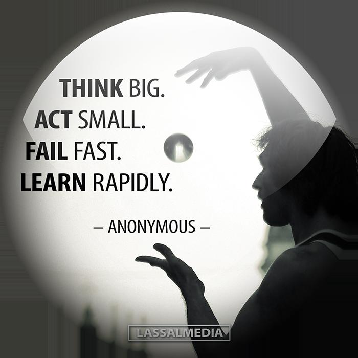 LassalMedia – Think big. Act small. Fail fast. Learn rapidly.