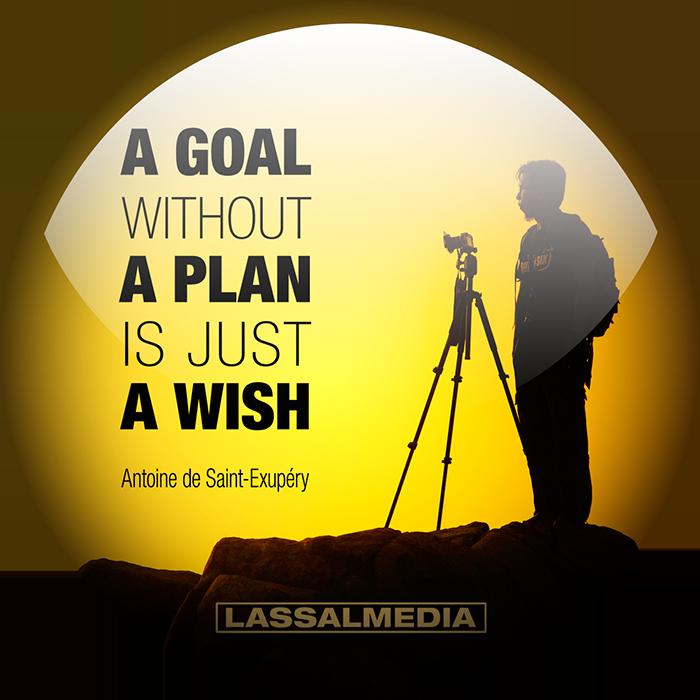 LassalMedia: A goal without a plan is just a wish. – Antoine de Saint-Exupéry