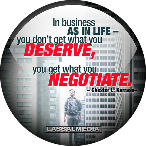 """LassalMedia: """"In business as in life – you don't get what you deserve. You get what you negotiate."""" –Chester L. Karrass –"""