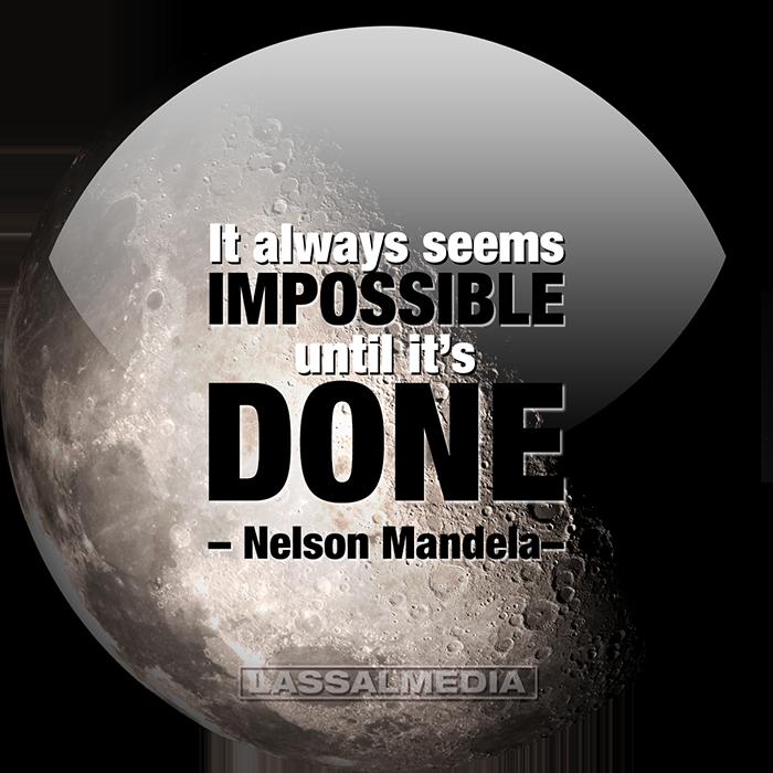 """LassalMedia: """"It always seems impossible until it's done."""" - Nelson Mandela"""