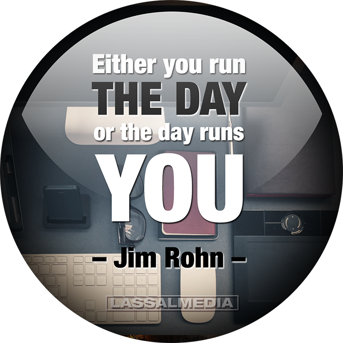 LassalMedia: either you run your day or your day runs you, Jim Rohn