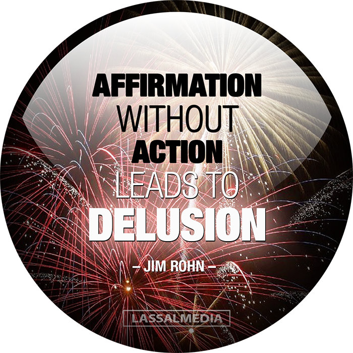 """LASSALMEDIA, Creating for Creators – Quotes – """"Affirmation without action leads to delusion."""" –Jim Rohn"""