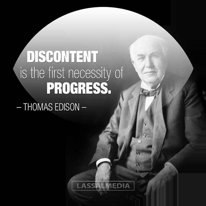 "LassalMedia: ""Discontent is the first necessity of progress."" - Thomas Edison quote"