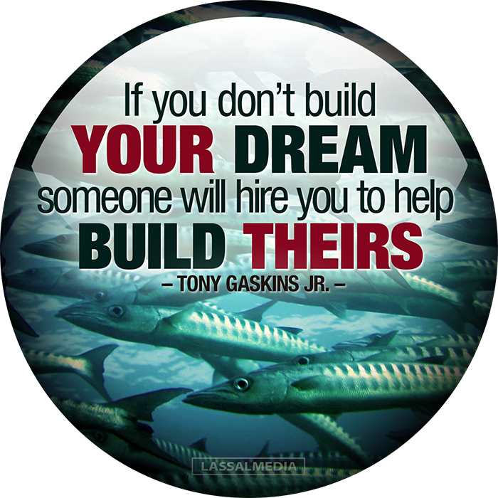 """LassalMedia: """"If you don't build YOUR DREAM someone will hire you to help BUILD THEIRS"""" – Tony Gaskins Jr."""