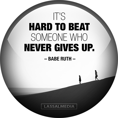 It's hard to beat someone who never gives up –Babe Ruth
