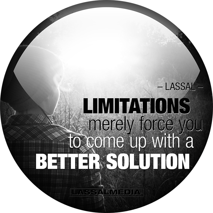 LassalMedia: Limitations merely force you to come up with a better solution-LASSAL quote