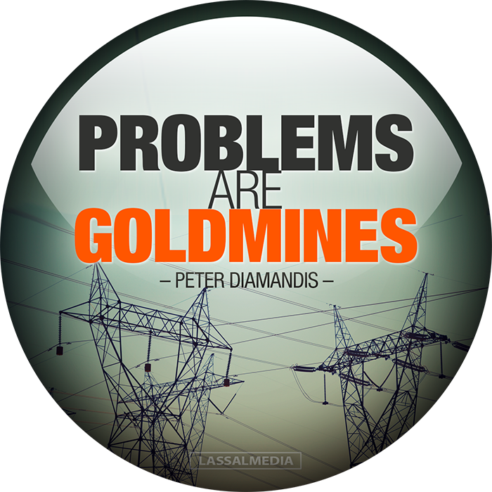 """LassalMedia: """"Problems are goldmines."""" –Peter Diamandis"""