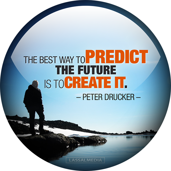 """LassalMedia: """"The best way to predict the future is to create it."""" - Peter Drucker"""