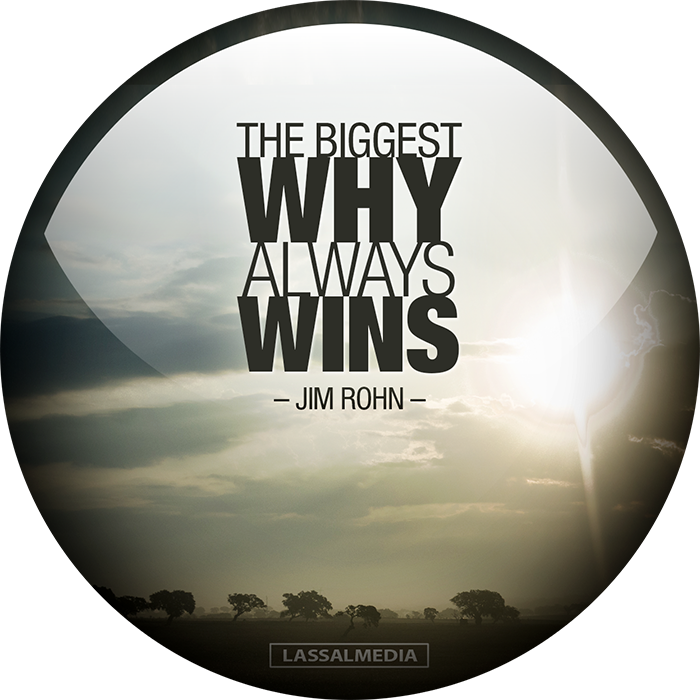 """LassalMedia: """"The biggest WHY always wins"""" - Jim Rohn"""