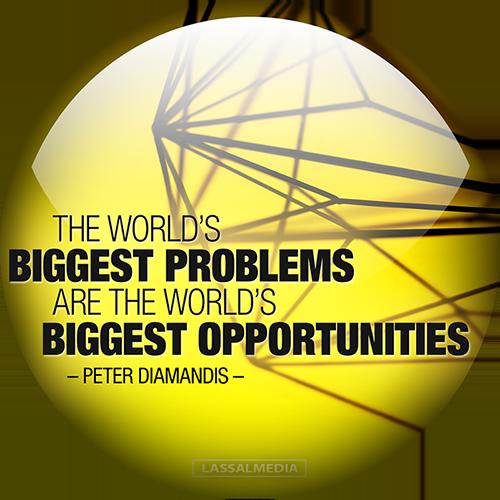 """LassalMedia: """"The world's greatest problems are the world's greatest opportunities""""- Peter Diamandis"""