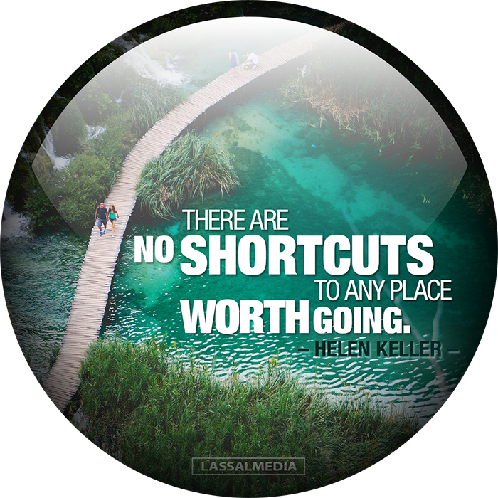 """LassalMedia: """"There are no shortcuts to any place worth going."""" -Helen Keller"""