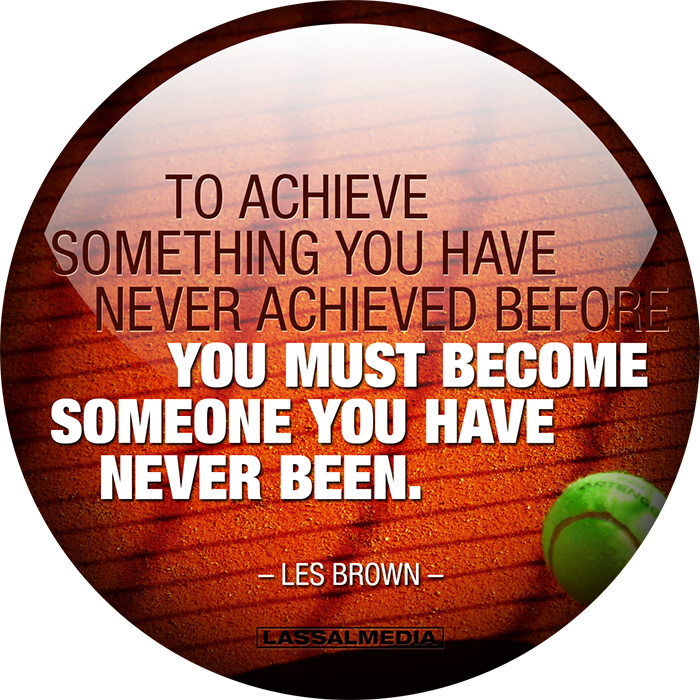 """""""To achieve something you have never achieved before you must become someone you have never been."""" -Les Brown"""