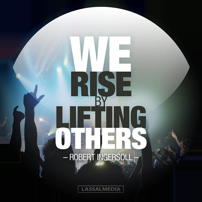 "LassalMedia: ""We rise by lifting others."" –Robert Ingersoll"