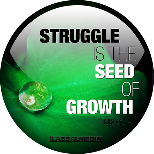 LassalMedia: Struggle is the seed of growth. LASSAL