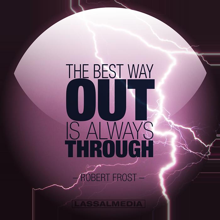 "LassalMedia: ""The best way out is always through."" –Robert Frost"