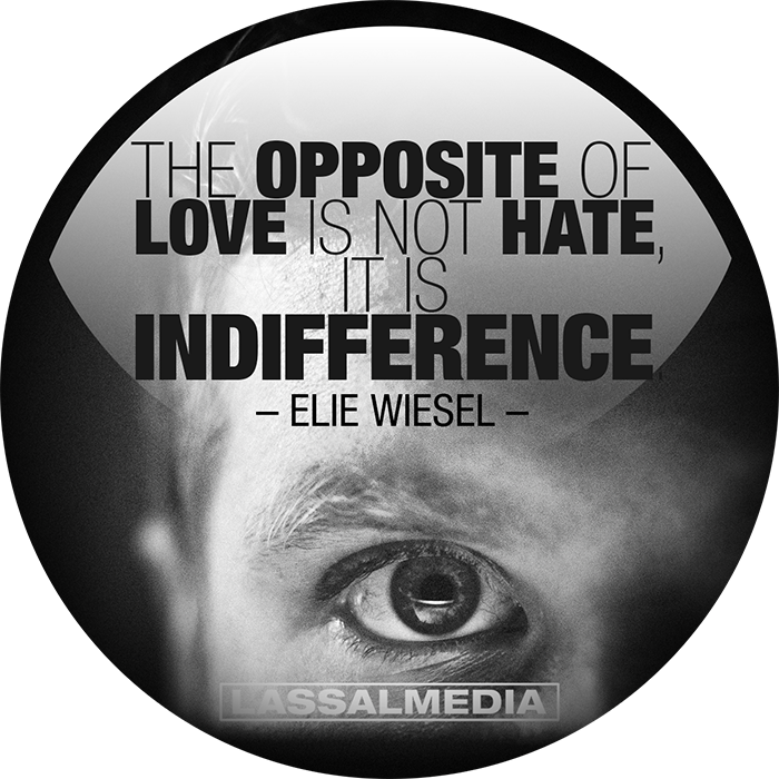 """LassalMedia: """"The opposite of love is not hate, it is indifference."""" –Elie Wiesel"""