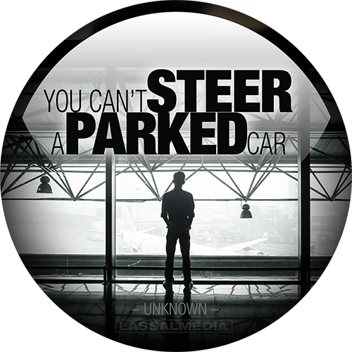 """LassalMedia: """"You cannot steer a parked car."""" –Unknown"""