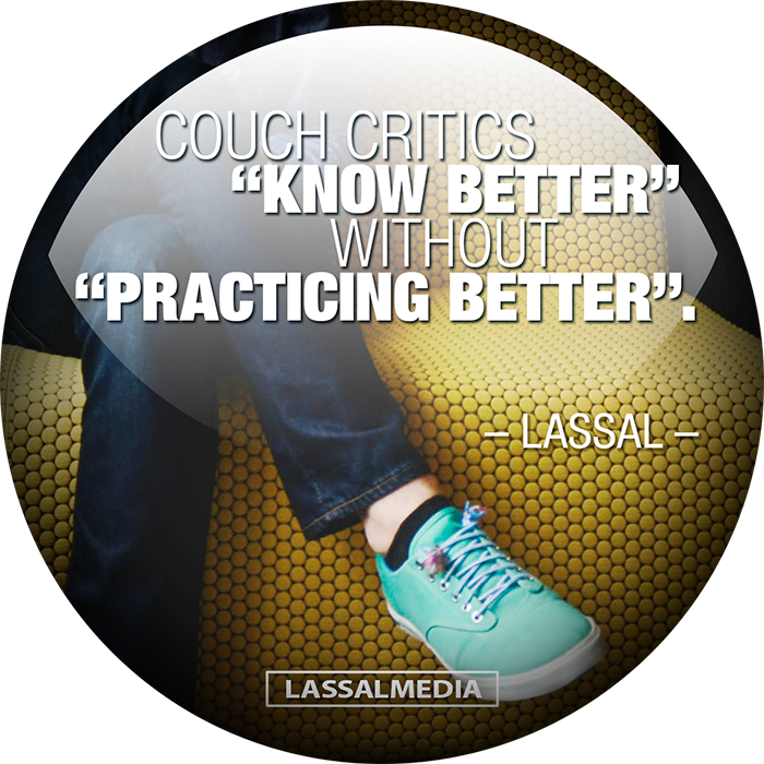 """LassalMedia: """"Couch critics """"know better"""" without """"practicing better"""" – Lassal"""