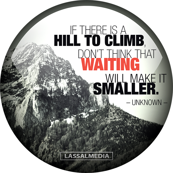 """LassalMedia: """"if there is a mountain to climb dont think that waiting will make it smaller."""" -Unknown"""