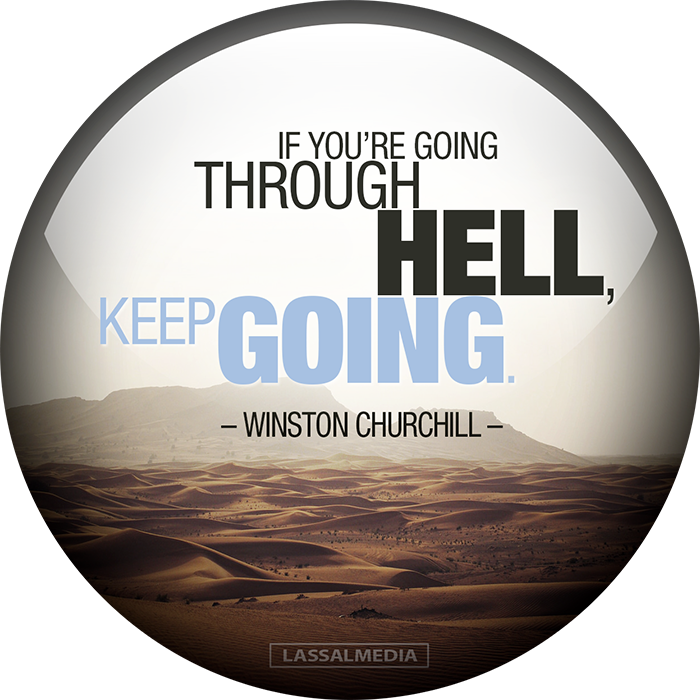 """LassalMedia: """"If you are going through hell, keep going."""" - Winston Churchill"""